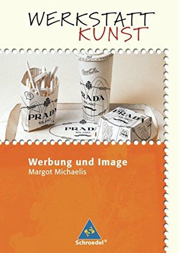 Werkstatt Kunst. Themenhefte für den Kunstunterricht: Werkstatt Kunst: Werbung und Image -