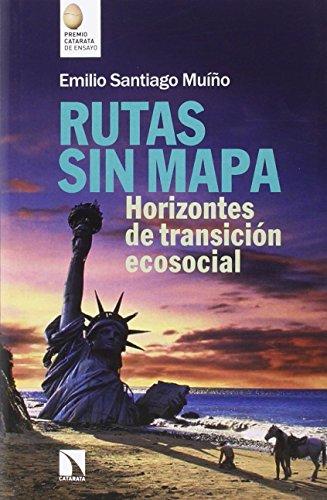Rutas sin mapa: Horizontes de transición ecosocial por Emilio Santiago Muíño