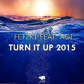 Fetzki feat. Agi-Turn It Up 2015