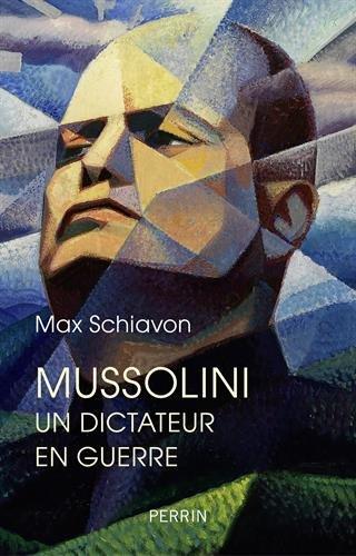 Mussolini : Un dictateur en guerre par Max Schiavon