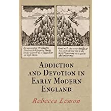 Addiction and Devotion in Early Modern England (Haney Foundation Series)