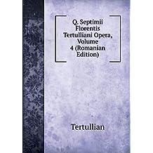 Q. Septimii Florentis Tertulliani Opera, Volume 4 (Romanian Edition)
