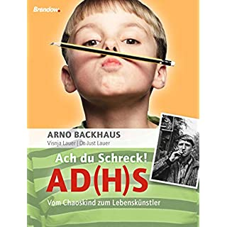 Ach du Schreck! AD(H)S: Vom Chaoskind zum Lebenskünstler