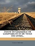 Traite de Commerce de Comptabilite Et de Tenue Des Livres......
