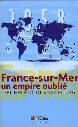 France-sur-mer : Un empire oublié de Philippe Folliot,Xavier Louy ( 22 octobre 2009 ) Pdf - ePub - Audiolivre Telecharger