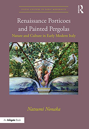 Renaissance Porticoes and Painted Pergolas: Nature and Culture in Early Modern Italy (Visual Culture in Early Modernity) (English Edition) por Natsumi Nonaka