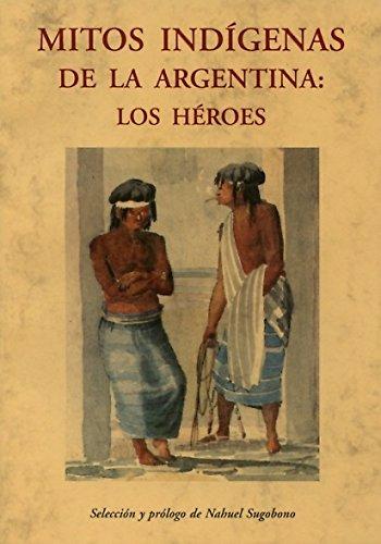 EPUB Mitos indígenas de la argentina: los héroes (erase una vez, biblioteca de cuentos maravillosos) Descargar gratis