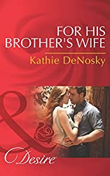 For His Brother's Wife (Mills & Boon Desire) (Texas Cattleman's Club: After the Storm, Book 8)