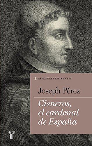Cisneros, el cardenal de España (Españoles Eminentes) por Joseph Pérez