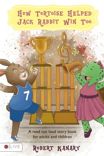 How Tortoise Helped Jack Rabbit Win Too: Help Your Child Finish Well; Read Out Loud Together