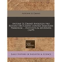 Antoni Le Grand Apologia Pro Renato Des-Cartes Contra Samuelem Parkerum ... Instituta & Adornata (1679)