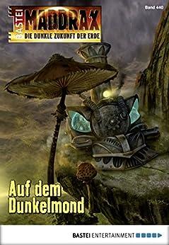 Maddrax - Folge 440: Auf dem Dunkelmond (German Edition) by [Binder, Wolf]