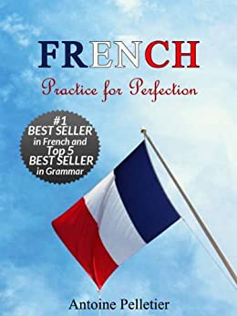 French. Practice for Perfection (English Edition) von [Pelletier, Antoine, Keller, Maya]