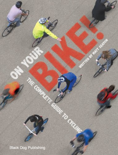 On Your Bike: The Complete Guide to Cycling (Cycling Guide) por Matt Seaton