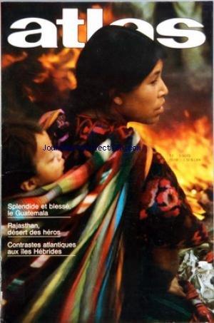 ATLAS A LA DECOUVERTE DU MONDE [No 121] du 01/07/1976 - LE GUATEMALA PAR LEMOINE - RAJASTHAN PAR PATELLANI - CONTRASTE ATLANTIQUES AUX ILES HEBRIDES PAR FORGET - BOZOS - MES HOTES DE 2 JOURS PAR DE FRANCESCANT - GOLFE DU BENGALE - LE MOMENT HEUREUX DES ILES ANDAMAN PAR FICINI - QUAND LES BALLONS REVIENNENT A LA MODE PAR FORGET par Collectif