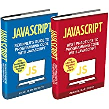 JavaScript: 2 Books in 1: Beginner's Guide + Best Practices to Programming Code with JavaScript (JavaScript, Python, Java, Code, Programming Language, ... Computer Programming) (English Edition)