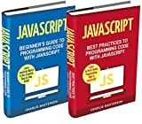 JavaScript: 2 Books in 1: Beginner's Guide + Best Practices to Programming Code with JavaScript