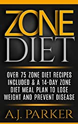 ZONE DIET: Over 75 Zone Diet Recipes Included & A 14-Day Zone Diet Meal Plan To Lose Weight And Prevent Disease  (Diet Books, Diet, Healthy Cooking, Healthy ... Loss for Women Book 2) (English Edition)
