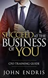 Succeed at the Business of You: The CFO Training Guide