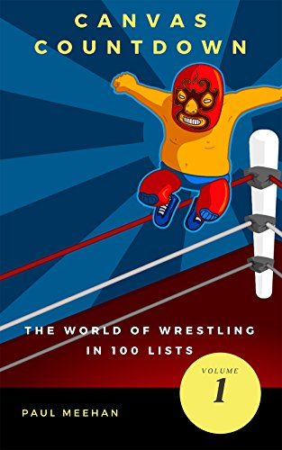 Canvas Countdown: The world of wrestling in 100 lists (English Edition)