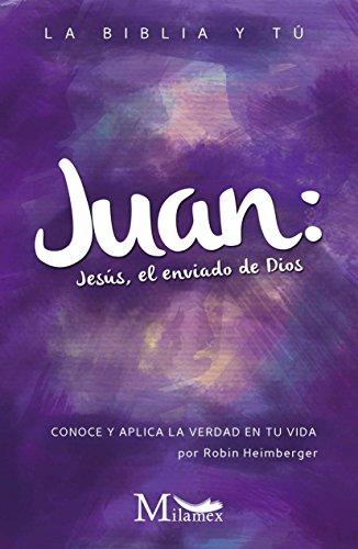 Juan: Jesús, el enviado de Dios: La Biblia y tú. Conoce y aplica la Verdad en tu vida