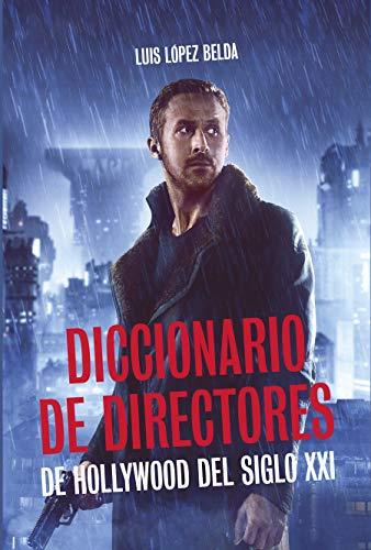 Diccionario de directores de Hollywood del siglo XXI por Luis López Belda