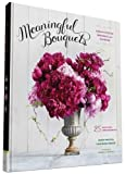 Meaningful Bouquets: Create Special Messages with Flowers - 25 Beautiful Arrangements by Lisa McGuinness