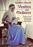 Vestire nel Medioevo. Moda, tessuti ed accessori tratti dalle fonti d