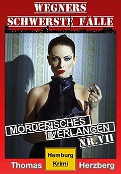 Mörderisches Verlangen: Wegners schwerste Fälle (7. Teil): Hamburg Krimi