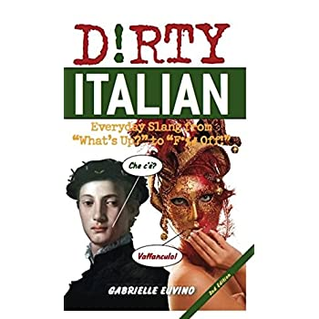 Dirty Italian: Everyday Slang From 'what's Up?' To 'f*%# Off!'