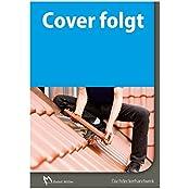 Deutsches Dachdeckerhandwerk - Regeln für Abdichtungen: - mit Flachdachrichtlinie - Stand Dezember 2016