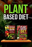 Plant Based Diet: Transitioning to a Plant Based Diet and China Diet Study for Better Health, Losing Weight, and Feeling Great! (Plant Based Cookbook, Plant Based, Plant Based Recipes Book 2)