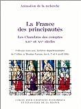 La France des principautés : Les Chambres des comptes, XIVe et XVe siècles, colloque tenu aux Archives départementales de l'Allier, à Moulin-Yzeure, les 6, 7 et 8 avril 1995