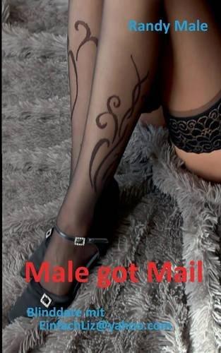 Preisvergleich Produktbild Male got Mail: Blinddate mit EinfachLiz@yahoo.com
