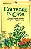 Scarica Libro Coltivare in casa Dizionario pratico illustrato delle piante d appartamento (PDF,EPUB,MOBI) Online Italiano Gratis