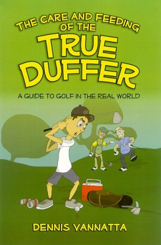 The Care And Feeding of the True Duffer: A Guide to Golf in the Real World por Dennis Vannatta