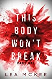 This Body Won't Break: Part 1 (The O-Negative Series) by Lea McKee