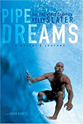 [ PIPE DREAMS: A SURFER'S JOURNEY ] Pipe Dreams: A Surfer's Journey By Slater, Kelly ( Author ) Jul-2004 [ Paperback ]