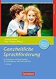 Ganzheitliche Sprachförderung (5. Auflage): Ein Praxisbuch mit Sprachspiel für Kindergarten, Schule und Hort. Kopiervorlagen mit CD-ROM