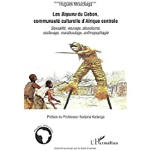Les Bapunu du Gabon, communauté culturelle d'Afrique centrale: Sexualité, veuvage, alcoolisme, esclavage, maraboutage, anthropophagie