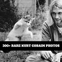 300+ Rare Kurt Cobain Photos: A Collection Of Rare Photos From The Legendary Musician Kurt Cobain's Childhood, Youth And Adulthood (English Edition)