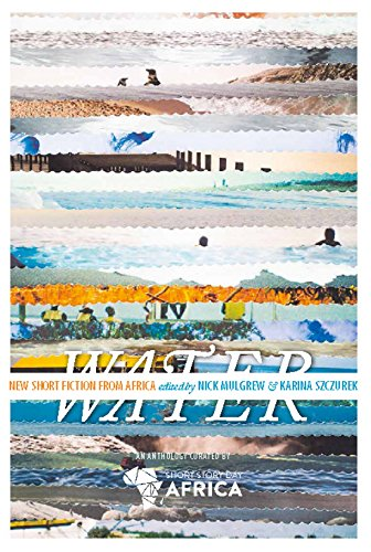Water: New Short Story Fiction from Africa: An Anthology from Short Story Day Africa by [Dayo Ntwari]