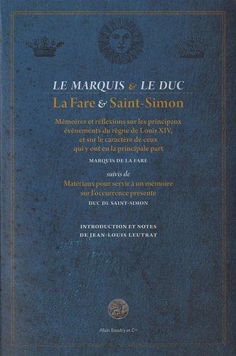 Le marquis & le duc : Mémoires et réflexions sur les principaux événements du règne de Louis XIV, et sur le caractère de ceux qui y ont eu la ... servir à un mémoire sur l'occurrence présente