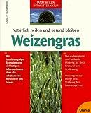 Natürlich heilen und gesund bleiben mit Weizengras