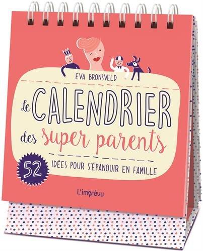 Le calendrier des super parents : 52 idées pour s...