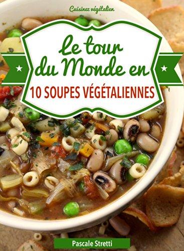 Le tour du monde en 10 soupes végétaliennes (Cuisinez végétalien t. 2)