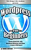 WORDPRESS: FOR BEGINNERS: Create BEAUTIFUL, fully functional Websites and Blogs — in just a FEW hours! (web design, web development, app design, app development, ... html css, java, javascript, jquery, php)