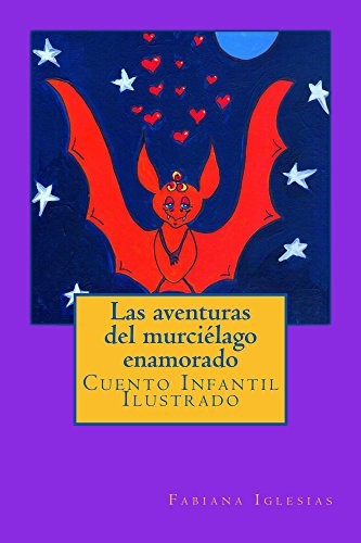Las aventuras del murciélago enamorado (Cuento infantil ilustrado) por Fabiana Iglesias
