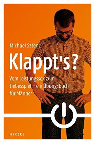 Klappt's?: Vom Leistungssex zum Liebesspiel - ein Übungsbuch für Männer