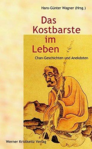 Das Kostbarste im Leben: Geschichten und Anekdoten des Chan-Buddhismus